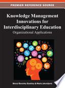 Knowledge Management Innovations for Interdisciplinary Education: Organizational Applications