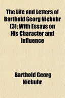 The Life and Letters of Barthold Georg Niebuhr (3); With Essays on His Character and Influence