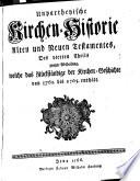Unpartheyische Kirchen Historie Alten und Neuen Testaments  von Erschaffung der Welt bis auf das Jahr     1730