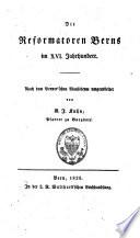 Die Reformatoren Berns im XVI. Jahrhundert