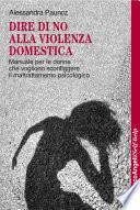 Dire di no alla violenza domestica  Manuale per le donne che vogliono sconfiggere il maltrattamento psicologico