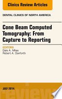 Cone Beam Computed Tomography From Capture To Reporting An Issue Of Dental Clinics Of North America