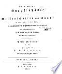 Allgemeine encyclopädie der wissenschaften und künste in alphabetischer folge von genannten schrifts bearbeitet und herausgegeben von J. S. Ersch und J. G. Gruber ...