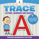 download ebook trace letters, numbers and shapes! (tracing workbook for kids) | work, play & learn series grade 1 up pdf epub