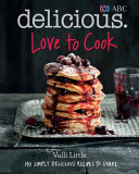 Love To Cook  140 Simply Delicious Recipes To Share With Family And Friends