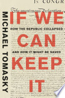 If We Can Keep It  How the Republic Collapsed and How it Might Be Saved Book PDF