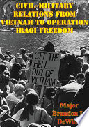 Civil Military Relations From Vietnam To Operation Iraqi Freedom