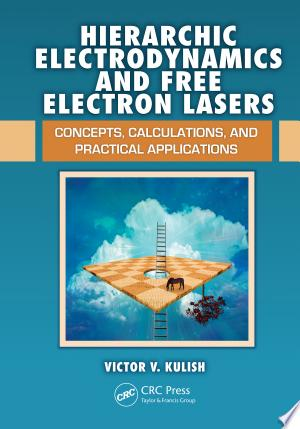 Hierarchic Electrodynamics and Free Electron Lasers: Concepts, Calculations, and Practical Applications - ISBN:9781439849378