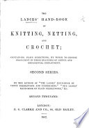 The Ladies Hand Book Of Knitting Netting And Crochet Second Series By The Author Of The Ladies Handbook Of Fancy Needlework Etc Second Thousand