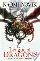 League of Dragons (The Temeraire Series, Book 9) by Naomi Novik