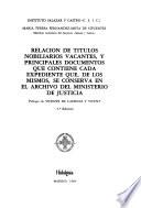 Relacíon de títulos nobiliarios vacantes, y principales documentos que contiene cada expediente que, de los mismos, se conserva en el Archivo del Ministerio de Justicia