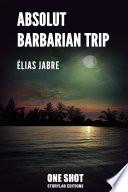 Absolut Barbarian Trip