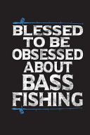 Blessed to Be Obsessed about Bass Fishing