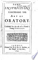 Some Instructions concerning the Art of Oratory  Collected for the use of a Friend by a Young Student