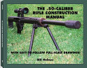 The  50 caliber Rifle Construction Manual