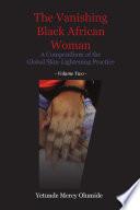 The Vanishing Black African Woman  Volume Two
