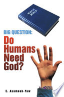 BIG QUESTION  Do Humans Need God