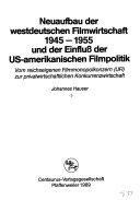 Neuaufbau der westdeutschen Filmwirtschaft 1945 1955 und der Einfluss der US amerikanischen Filmpolitik