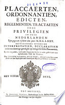 Placcaerten  ordonnantien  edicten  reglementen  tractaeten ende privilegien in dese Nederlanden uyt gegeven t sedert den jaere M D C LXXV