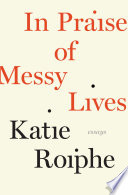 In Praise of Messy Lives