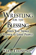 Wrestling for the Blessing  When  Bad  Things Happen to  Good  People
