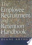 The Employee Recruitment and Retention Handbook