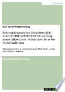 Reformpädagogisches Zukunftsmodell: ALLGEMEINE MITTELSCHULE -vielfältig innen differenziert - Schule aller Zehn- bis Vierzehnjährigen.
