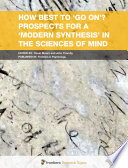 How Best to    Go On     Prospects for a    Modern Synthesis    in the Sciences of Mind