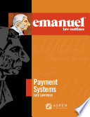 Emanuel Law Outlines for Payment Systems