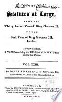 The Statutes at Large from the Magna Charta  to the End of the Eleventh Parliament of Great Britain  Anno 1761 Continued to 1806