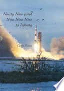 Ninety Nine Point Nine Nine Nine To Infinity : astronauts and the apollo flights which the...