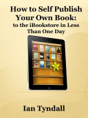 How to Self Publish Your Own Book: to the iBookstore in Less Than One Day