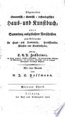 Allgemeines ökonomisch-chemisch-technologisches Haus- und Kunstbuch, oder Sammlung ausgesuchter Vorschriften zum Gebrauch für Haus- und Landwirthe, Professionisten, Künstler und Kunstliebhaber
