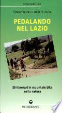 Pedalando nel Lazio  30 itinerari in mountain bike e un bici trekking