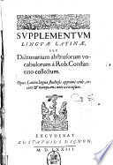 Supplementum linguae Latinae  seu Dictionarium abstrusorum vocabulorum    Rob  Constantino collectum  Opus Latinae linguae studiosis apprim   vtile  rec  ns   nunquam antea excusum