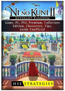 Ni No Kuni Ii Revenant Kingdom Game Pc Ps4 Premium Collectors Edition Characters Tips Guide Unofficial