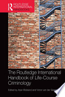 The Routledge International Handbook of Life Course Criminology