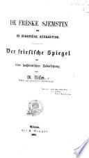 De Freske Sjemstin me en hugsti  sk Auerseting  Der friesische Spiegel mit einer hochdeutschen Uebersetzung   Prose and verse