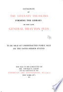 The Literary Treasures Forming the Library of the Late General Brayton Ives