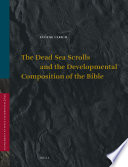The Dead Sea Scrolls and the Developmental Composition of the Bible
