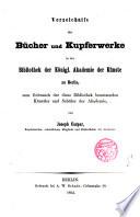 Verzeichniss der B  cher und Kupferwerke in der Bibliothek der K  niglischen Akademie der K  nste zu Berlin
