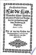Ein Christlich Gebett F  r die Kay  Mayestet  Chur F  rsten un d  andere St  nd des Reichs bey der versamlung auff dem Reichstag zu Augspurg  Anno 1582  Wie es inn den Kirchen der Augspurgischen Confession daselbst offentlich wirt f  rgesprochen