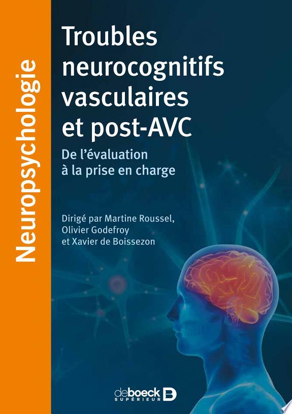 Troubles neurocognitifs vasculaires et post-AVC : de l'évaluation à la prise en charge / sous la direction de Martine Roussel, Olivier Godefroy et Xavier de Boissezon.- Paris : De Boeck Supérieur , DL 2017