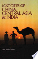 Lost Cities of China  Central Asia and India