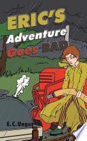 Eric S Adventure Goes Bad