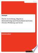Flucht, Vertreibung, Migration. Einwanderung nach Deutschland nach dem Zweiten Weltkrieg und heute