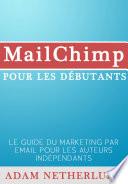 Mailchimp Pour Les D  butants   Le Guide Du Marketing Par Email Pour Les Auteurs Ind  pendants