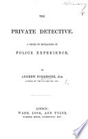 The Private Detective  A Series of Revelations of Police Experience Book PDF