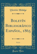 Boletín Bibliográfico Español, 1865, Vol. 6 (Classic Reprint)