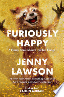 Furiously Happy : comes the new book from jenny lawson, author...